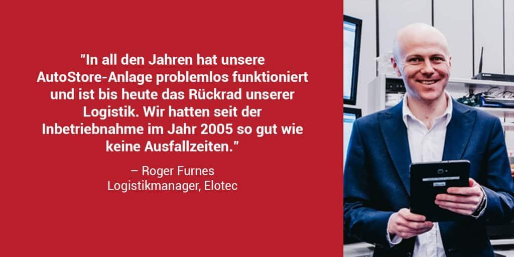 """Ein Porträtfoto des Elotec Logistikmanagers Roger Furnes mit dem Zitat: """"In all den Jahren hat unsere AutoStore-Anlage problemlos funktioniert und ist bis heute das Rückrad unserer Logistik. Wir hatten seit der Inbetriebnahme im Jahr 2005 so gut wie keine Ausfallzeiten."""""""