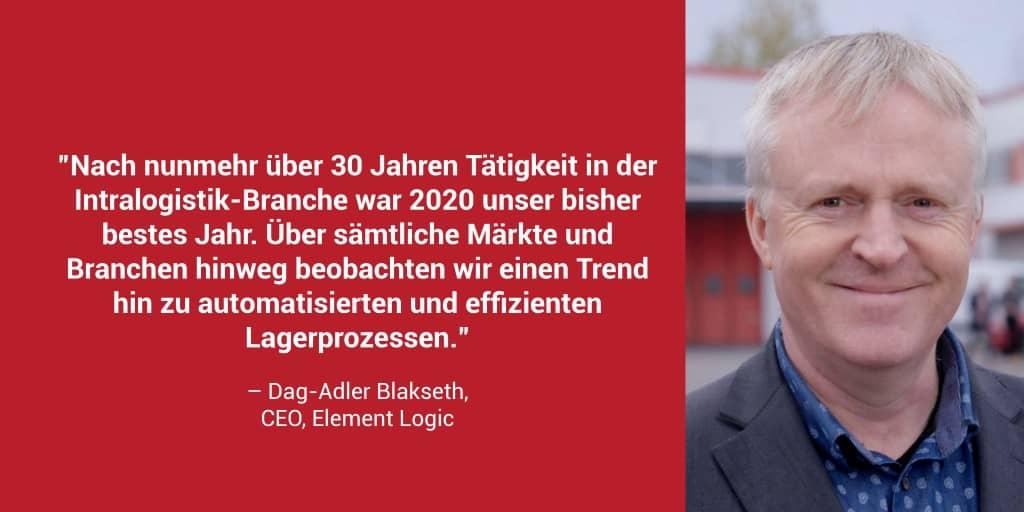 """Portraitfoto und Zitat von Element Logic CEO Dag-Adler Blakseth in rotem Kasten: """"Nach nunmehr über 30 Jahren Tätigkeit in der Intralogistik-Branche war 2020 unser bisher bestes Jahr. Über sämtliche Märkte und Branchen hinweg beobachten wir einen Trend hin zu automatisierten und effizienten Lagerprozessen."""""""